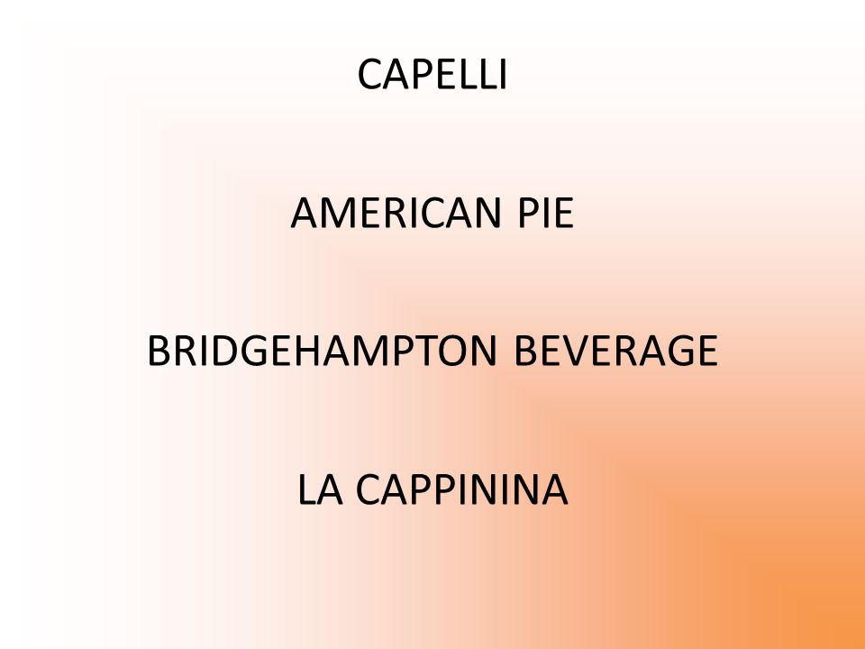 CAPELLI AMERICAN PIE BRIDGEHAMPTON BEVERAGE LA CAPPININA