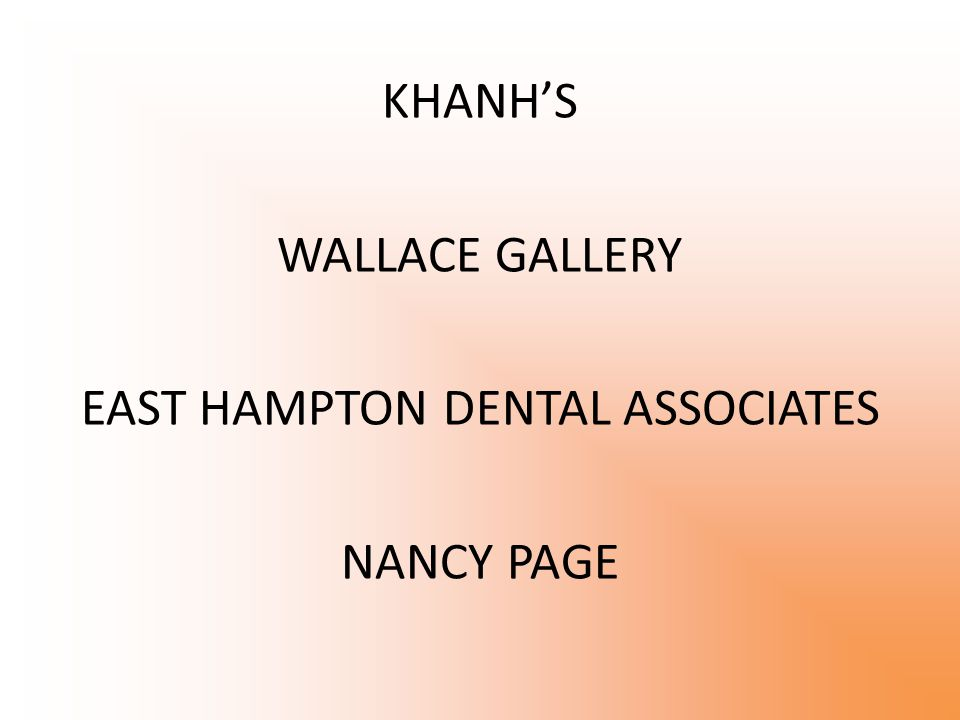 KHANH'S WALLACE GALLERY EAST HAMPTON DENTAL ASSOCIATES NANCY PAGE