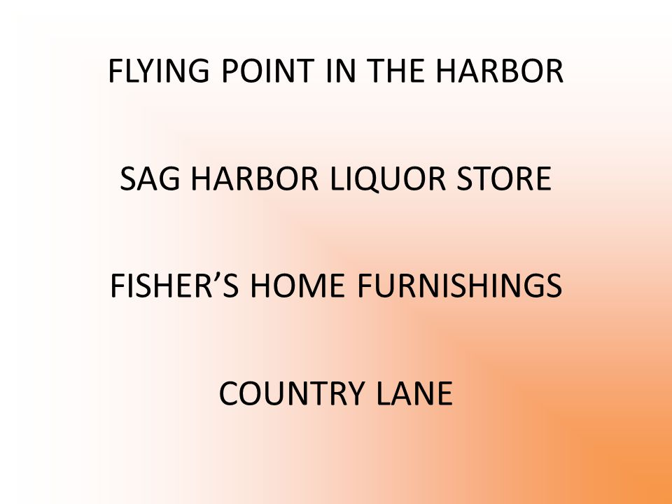 FLYING POINT IN THE HARBOR SAG HARBOR LIQUOR STORE FISHER'S HOME FURNISHINGS COUNTRY LANE