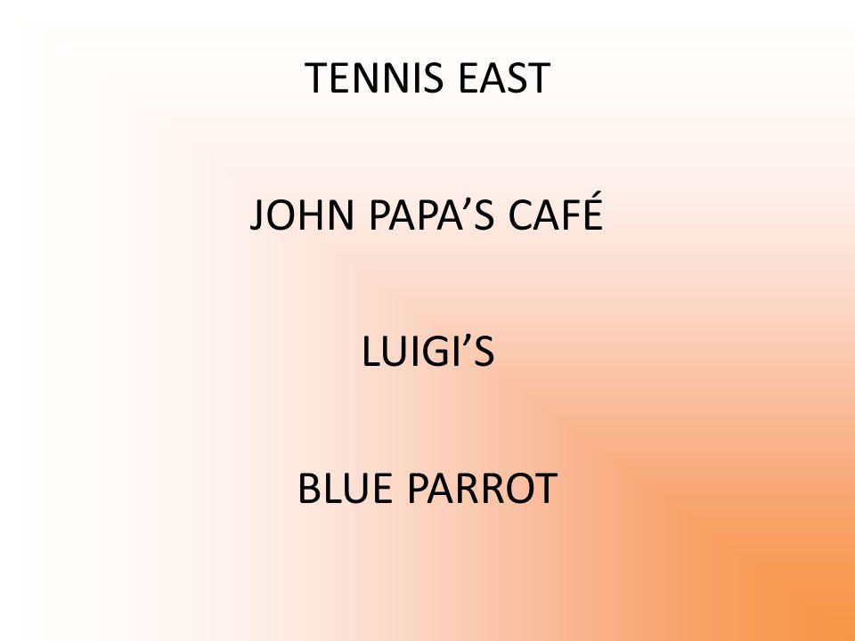 TENNIS EAST JOHN PAPA'S CAFÉ LUIGI'S BLUE PARROT