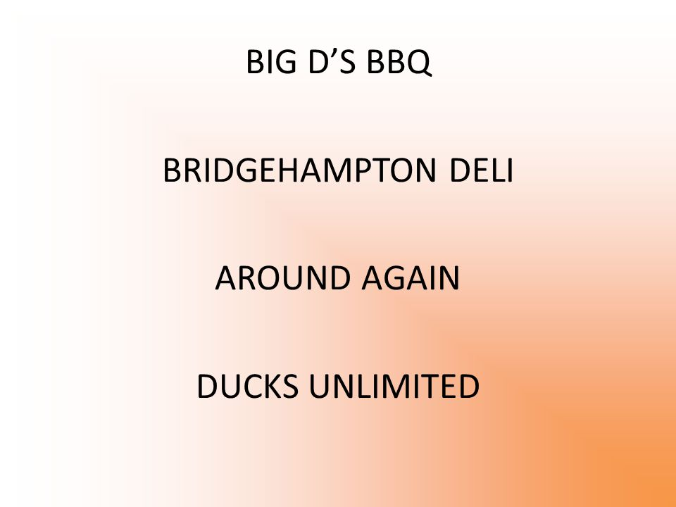 BIG D'S BBQ BRIDGEHAMPTON DELI AROUND AGAIN DUCKS UNLIMITED