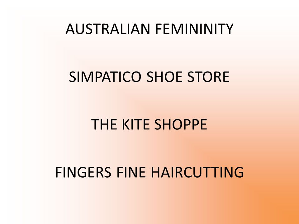 AUSTRALIAN FEMININITY SIMPATICO SHOE STORE THE KITE SHOPPE FINGERS FINE HAIRCUTTING
