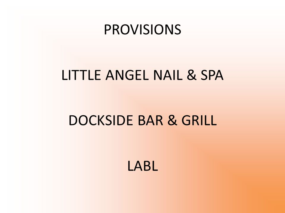 PROVISIONS LITTLE ANGEL NAIL & SPA DOCKSIDE BAR & GRILL LABL