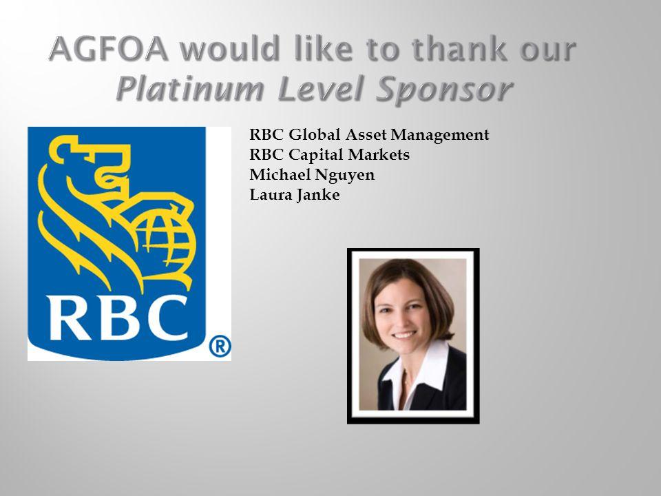 AGFOA would like to thank our Platinum Level Sponsor RBC Global Asset Management RBC Capital Markets Michael Nguyen Laura Janke