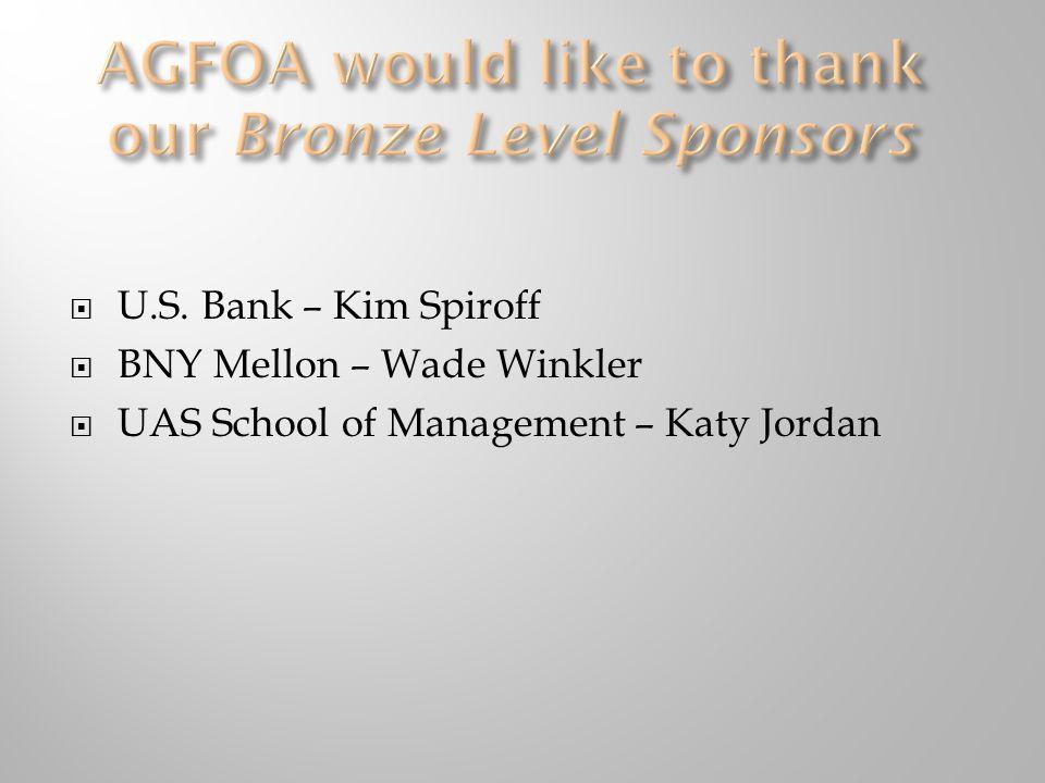 AGFOA would like to thank our Bronze Level Sponsors  U.S. Bank – Kim Spiroff  BNY Mellon – Wade Winkler  UAS School of Management – Katy Jordan