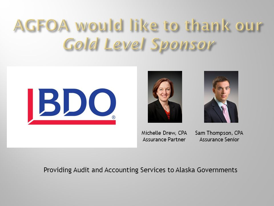 Providing Audit and Accounting Services to Alaska Governments Michelle Drew, CPA Assurance Partner Sam Thompson, CPA Assurance Senior