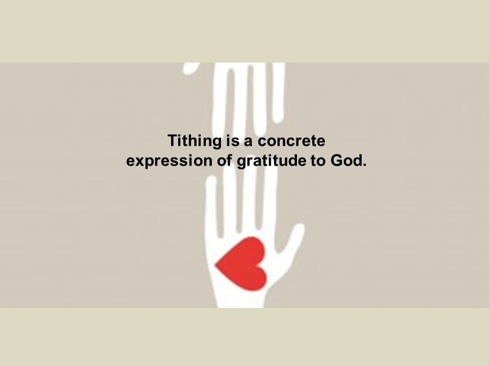 Tithing is a concrete expression of gratitude to God.