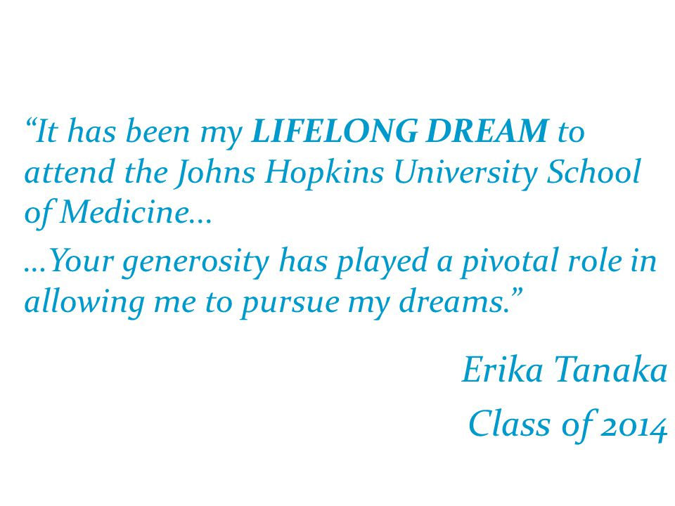 It has been my LIFELONG DREAM to attend the Johns Hopkins University School of Medicine...