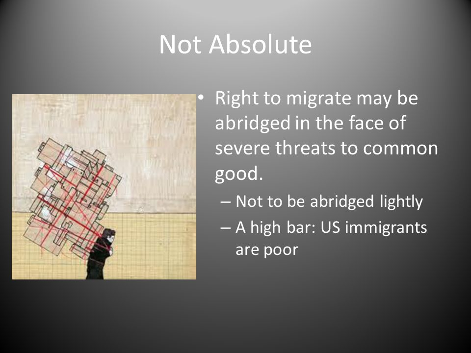 Not Absolute Right to migrate may be abridged in the face of severe threats to common good.