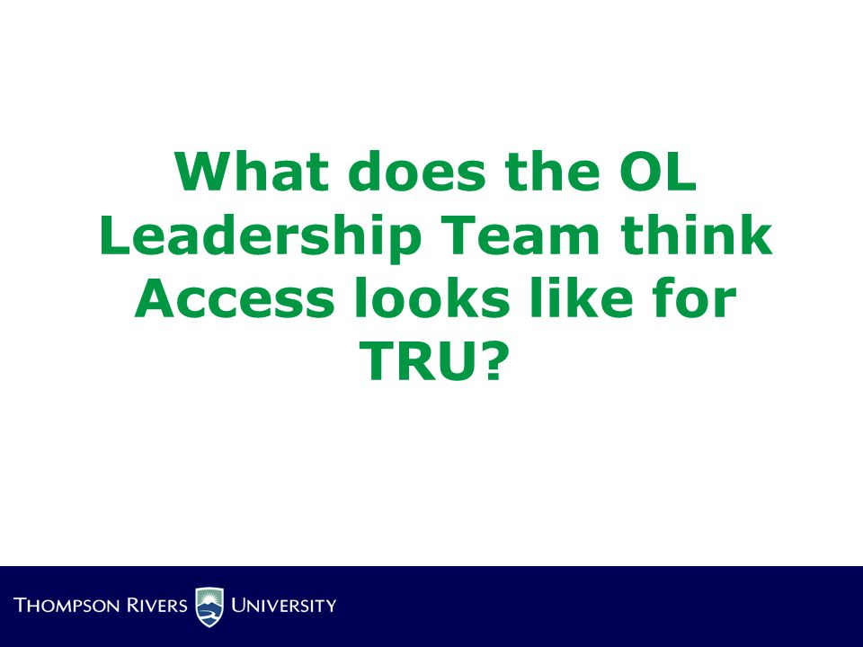 What does the OL Leadership Team think Access looks like for TRU?