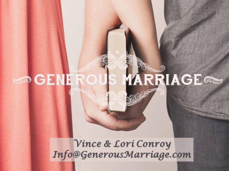 1 1 Vince & Lori Conroy Info@GenerousMarriage.com