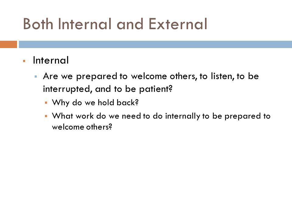 Both Internal and External  Internal  Are we prepared to welcome others, to listen, to be interrupted, and to be patient.