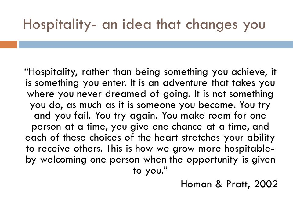 Hospitality- an idea that changes you Hospitality, rather than being something you achieve, it is something you enter.