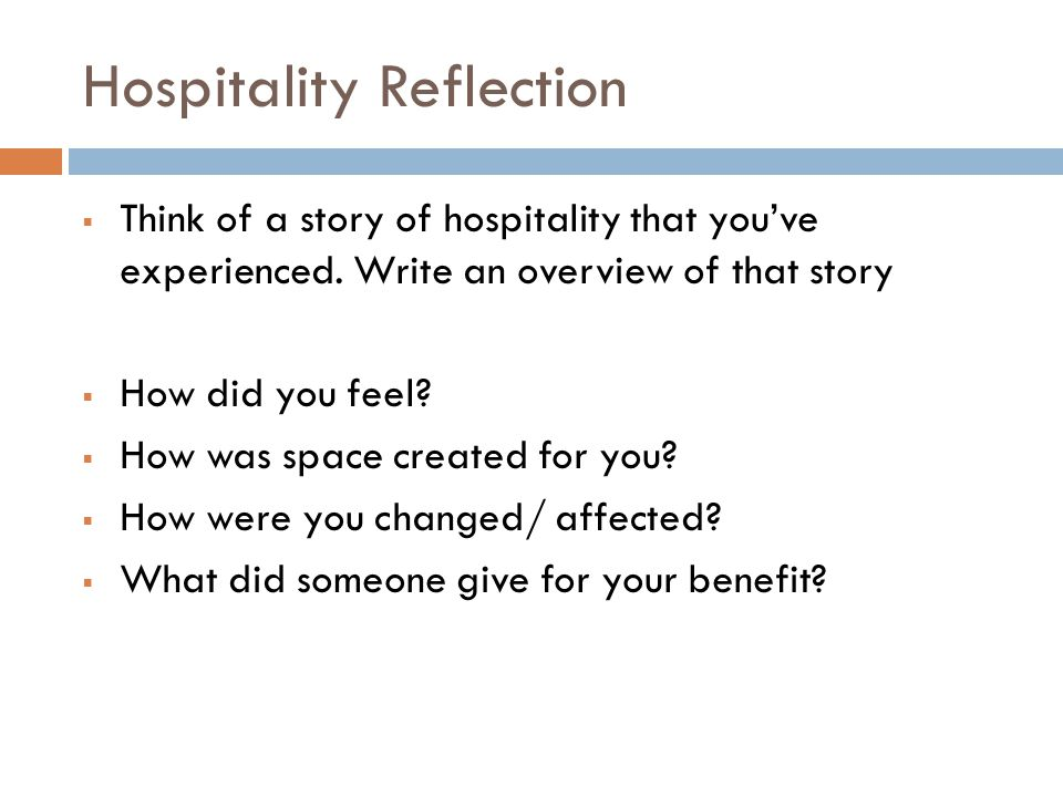 Hospitality Reflection  Think of a story of hospitality that you've experienced.