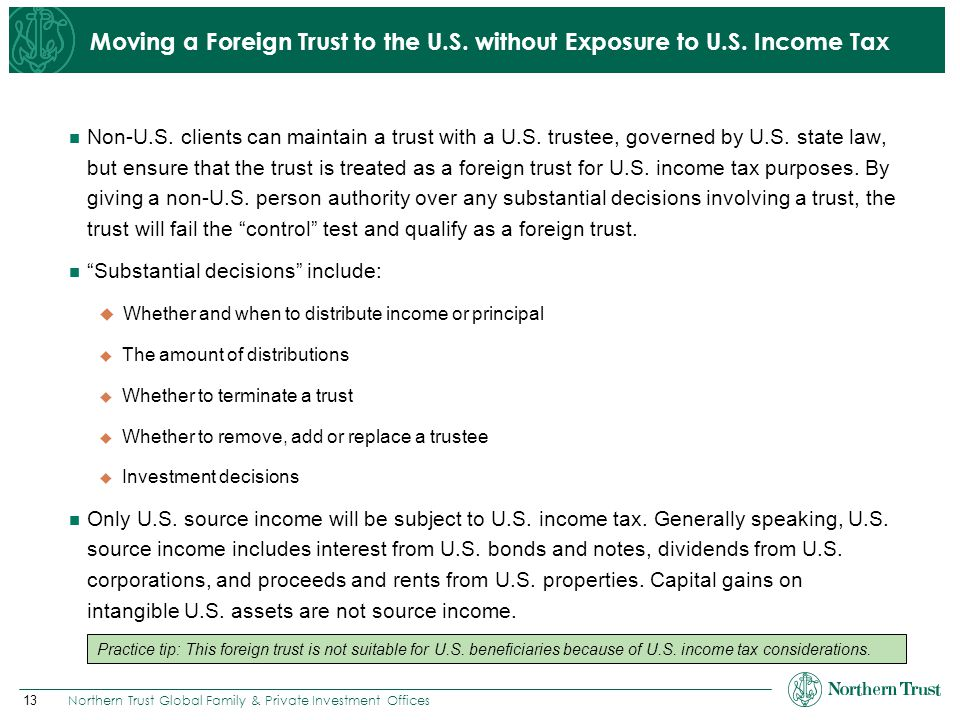 13 Northern Trust Global Family & Private Investment Offices Moving a Foreign Trust to the U.S. without Exposure to U.S. Income Tax Non-U.S. clients c