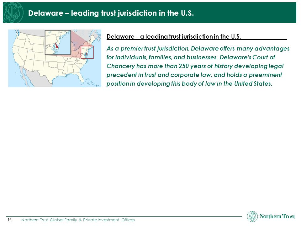15 Northern Trust Global Family & Private Investment Offices Delaware – leading trust jurisdiction in the U.S. Delaware – a leading trust jurisdiction