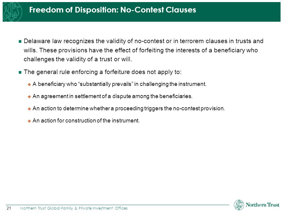 21 Northern Trust Global Family & Private Investment Offices Freedom of Disposition: No-Contest Clauses Delaware law recognizes the validity of no-con