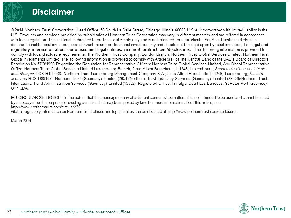 23 Northern Trust Global Family & Private Investment Offices Disclaimer © 2014 Northern Trust Corporation. Head Office: 50 South La Salle Street, Chic