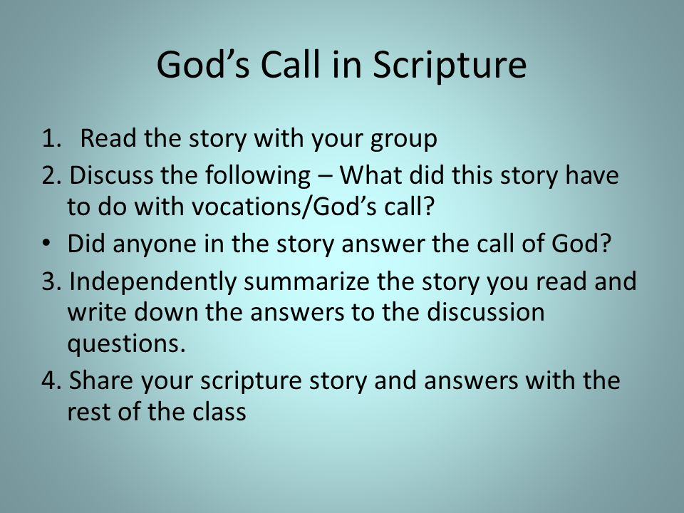God's Call in Scripture 1.Read the story with your group 2. Discuss the following – What did this story have to do with vocations/God's call? Did anyo