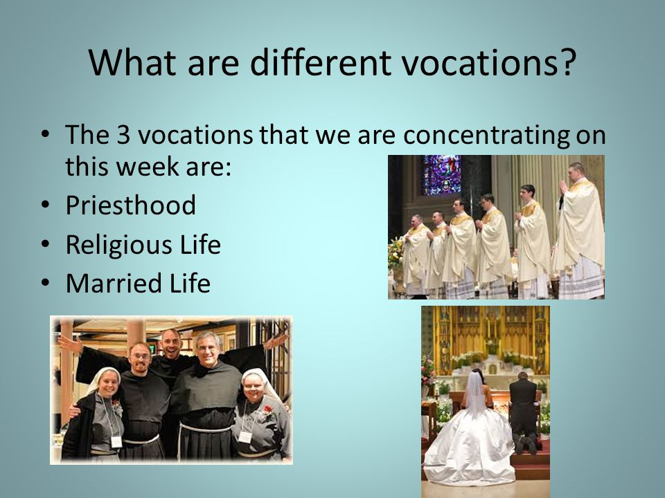 What are different vocations? The 3 vocations that we are concentrating on this week are: Priesthood Religious Life Married Life