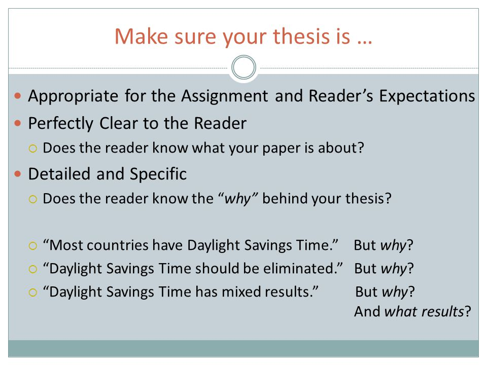 Make sure your thesis is … Appropriate for the Assignment and Reader's Expectations Perfectly Clear to the Reader  Does the reader know what your pap