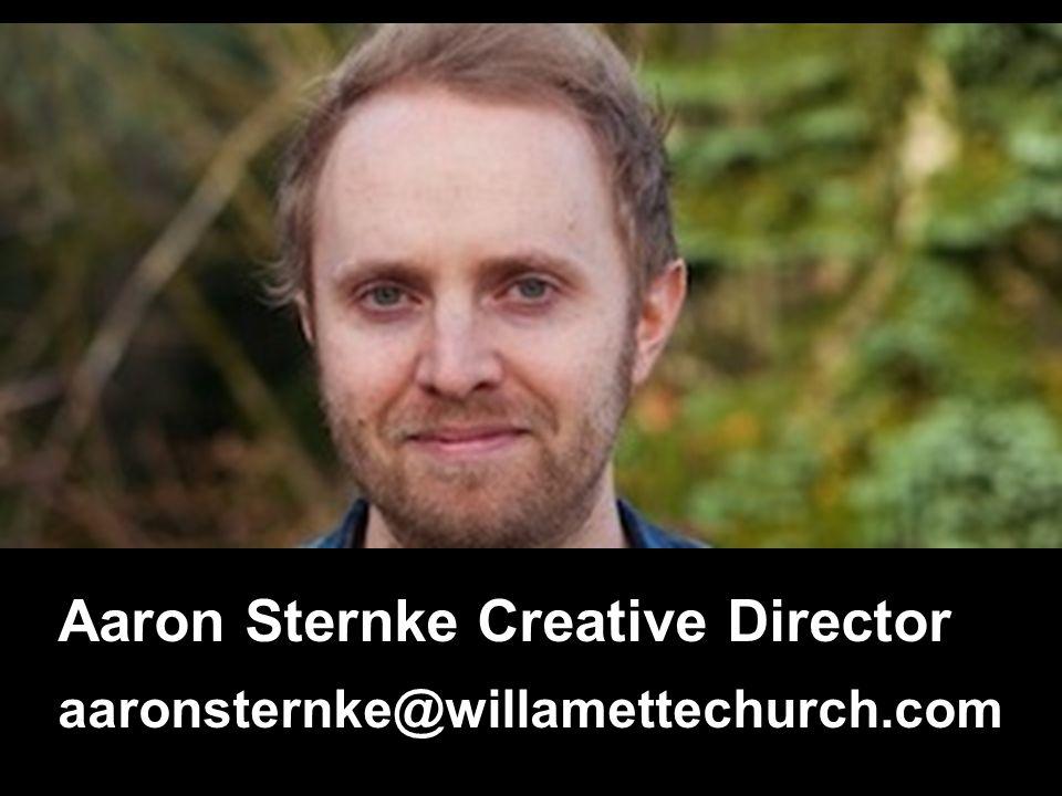 Aaron Sternke Creative Director aaronsternke@willamettechurch.com