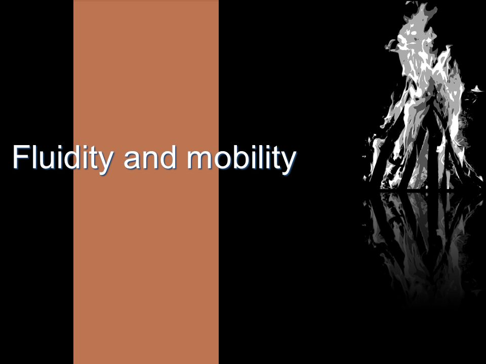 Fluidity and mobility