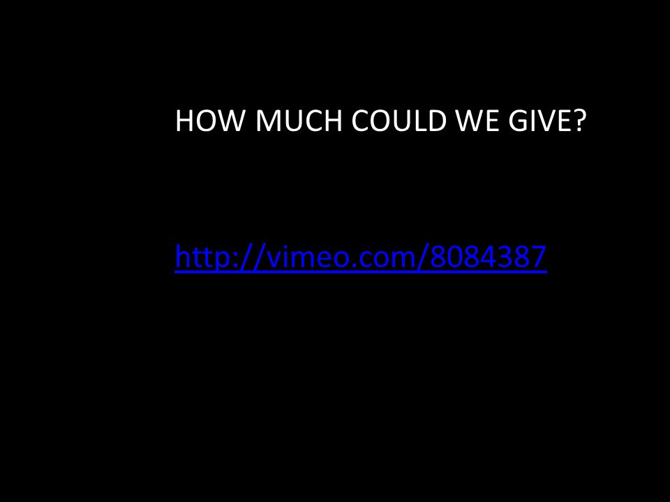 HOW MUCH COULD WE GIVE? http://vimeo.com/8084387