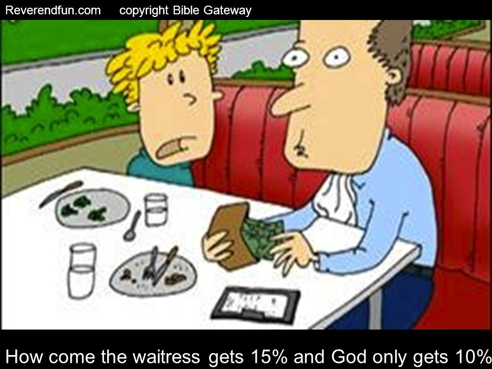 Reverendfun.com copyright Bible Gateway How come the waitress gets 15% and God only gets 10%