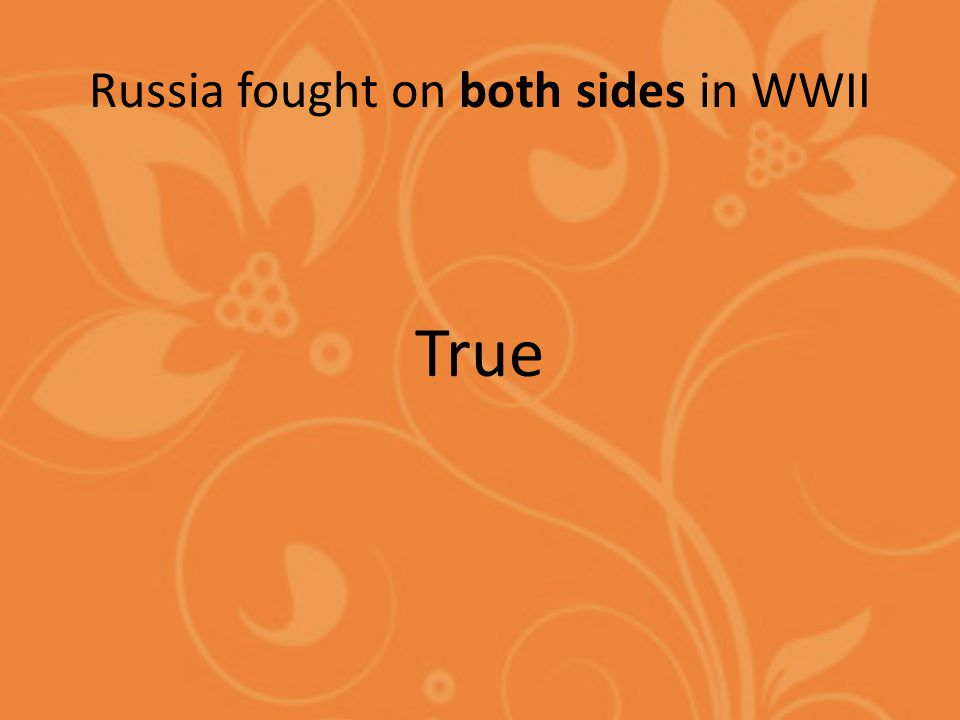 Russia fought on both sides in WWII True