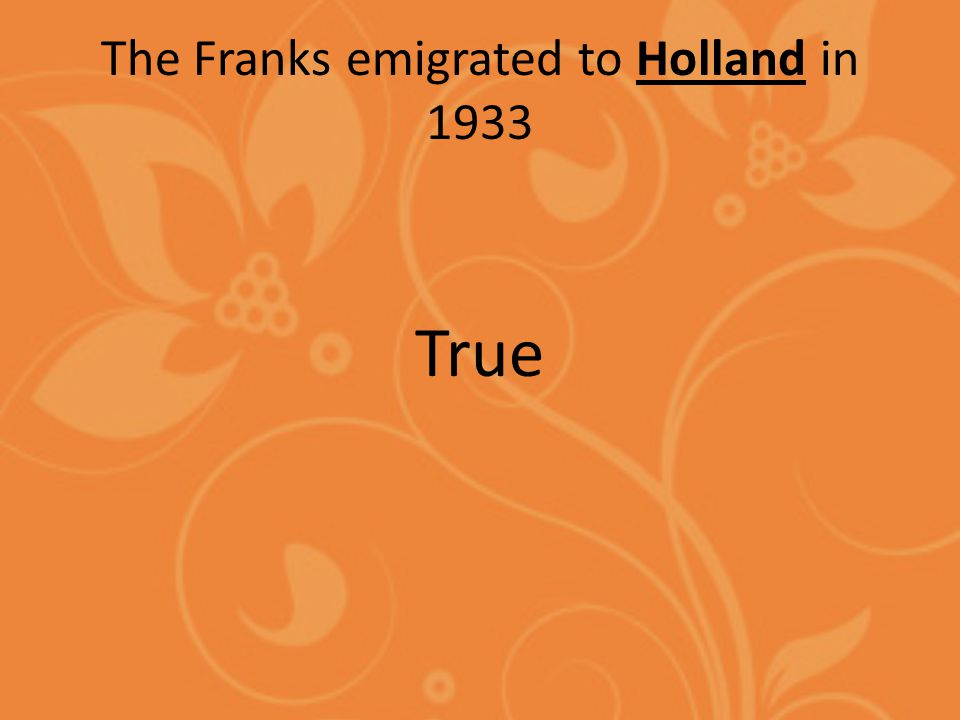The Franks emigrated to Holland in 1933 True