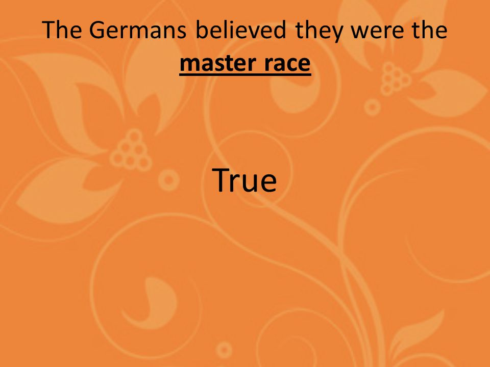 The Germans believed they were the master race True