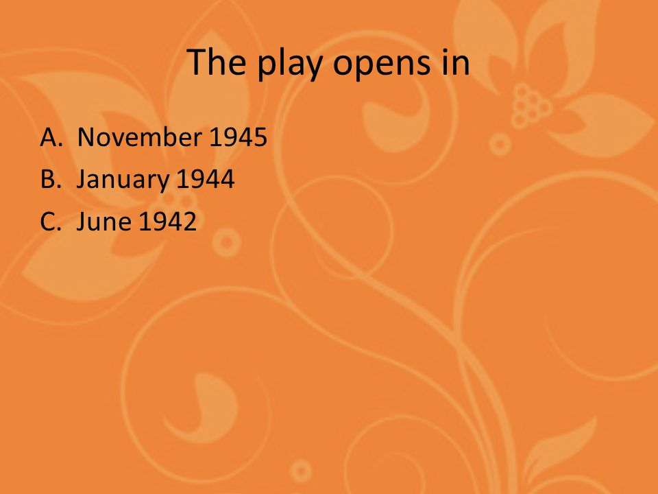 The play opens in A.November 1945 B.January 1944 C.June 1942