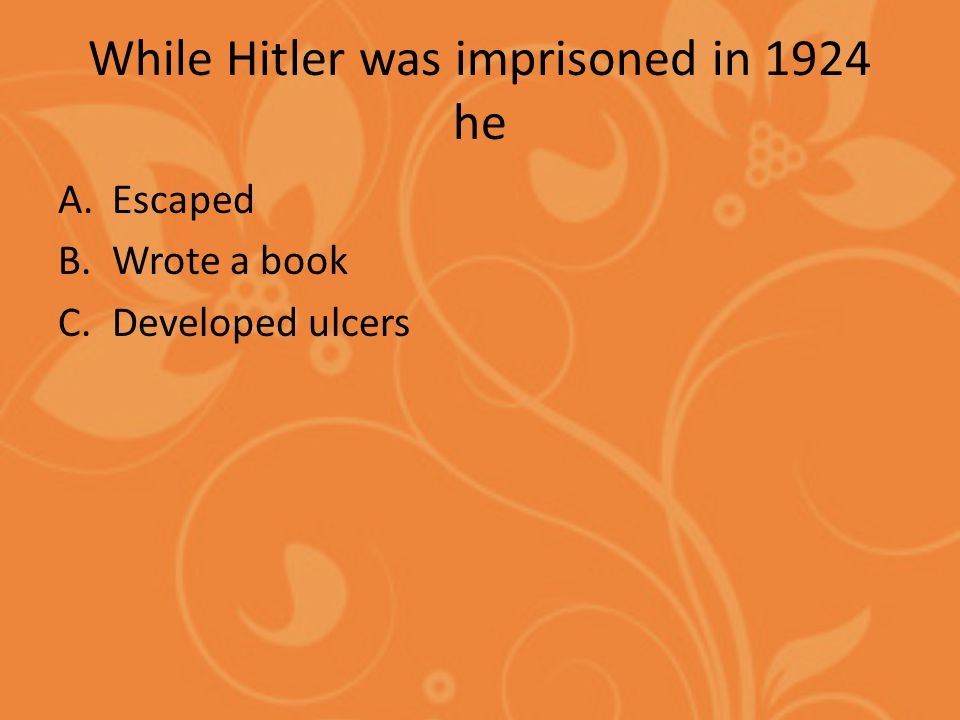 While Hitler was imprisoned in 1924 he A.Escaped B.Wrote a book C.Developed ulcers