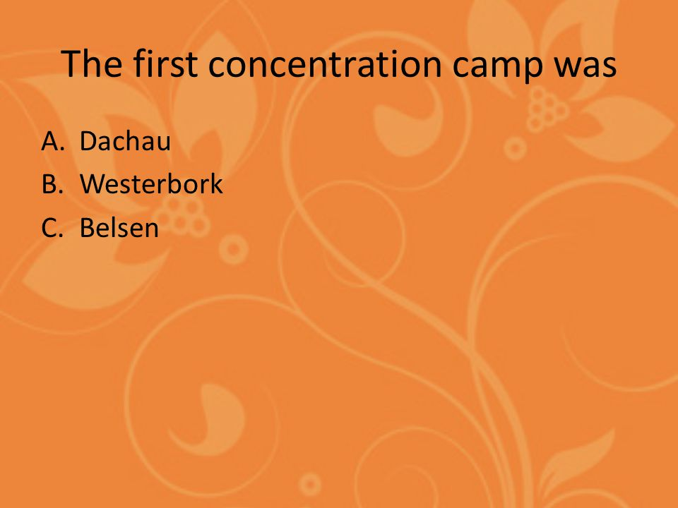 The first concentration camp was A.Dachau B.Westerbork C.Belsen