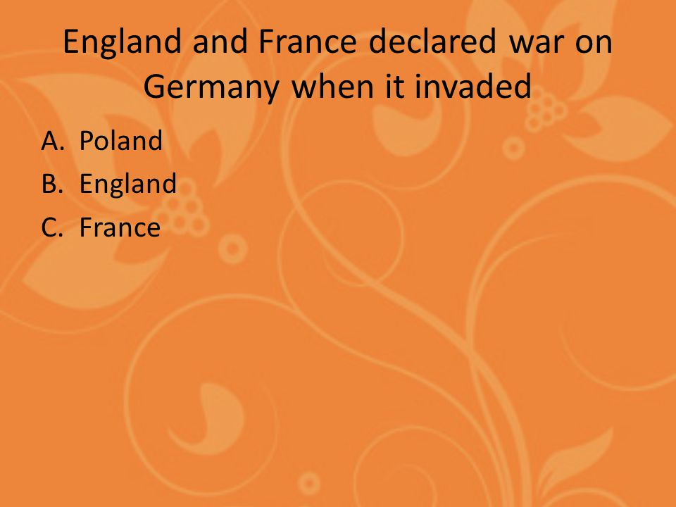 England and France declared war on Germany when it invaded A.Poland B.England C.France