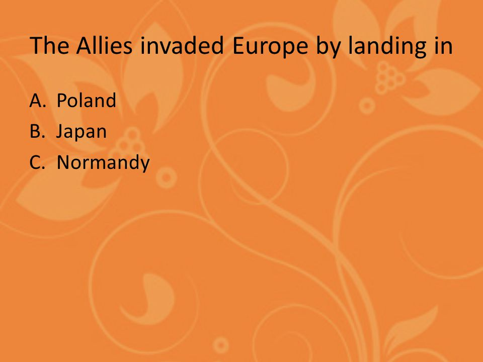 The Allies invaded Europe by landing in A.Poland B.Japan C.Normandy