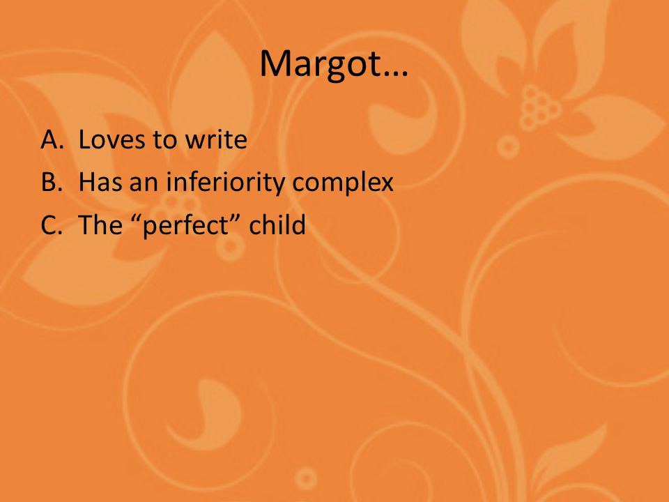 Margot… A.Loves to write B.Has an inferiority complex C.The perfect child