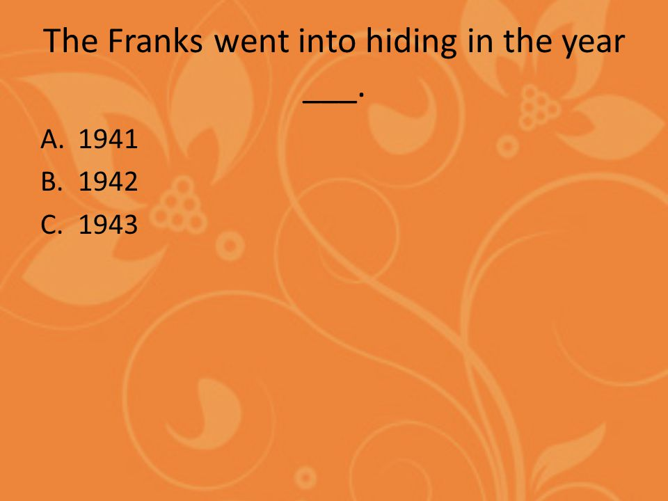 The Franks went into hiding in the year ___. A.1941 B.1942 C.1943