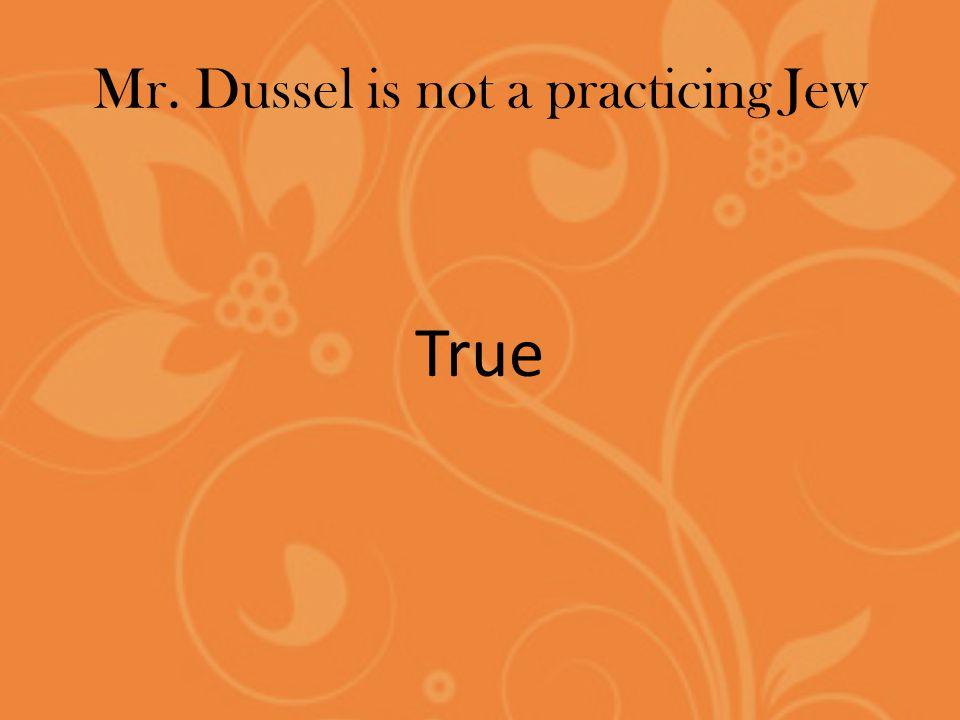 Mr. Dussel is not a practicing Jew True