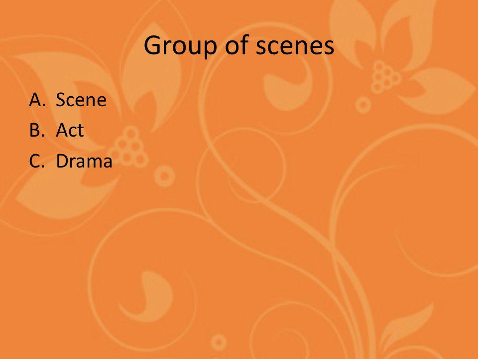 Group of scenes A.Scene B.Act C.Drama
