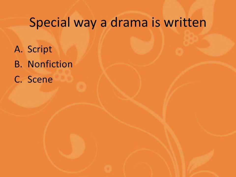 Special way a drama is written A.Script B.Nonfiction C.Scene