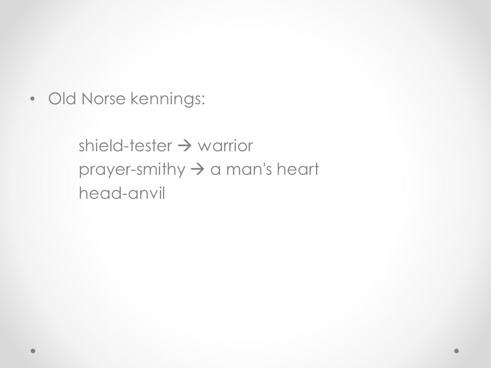 Old Norse kennings: shield-tester  warrior prayer-smithy  a man's heart head-anvil
