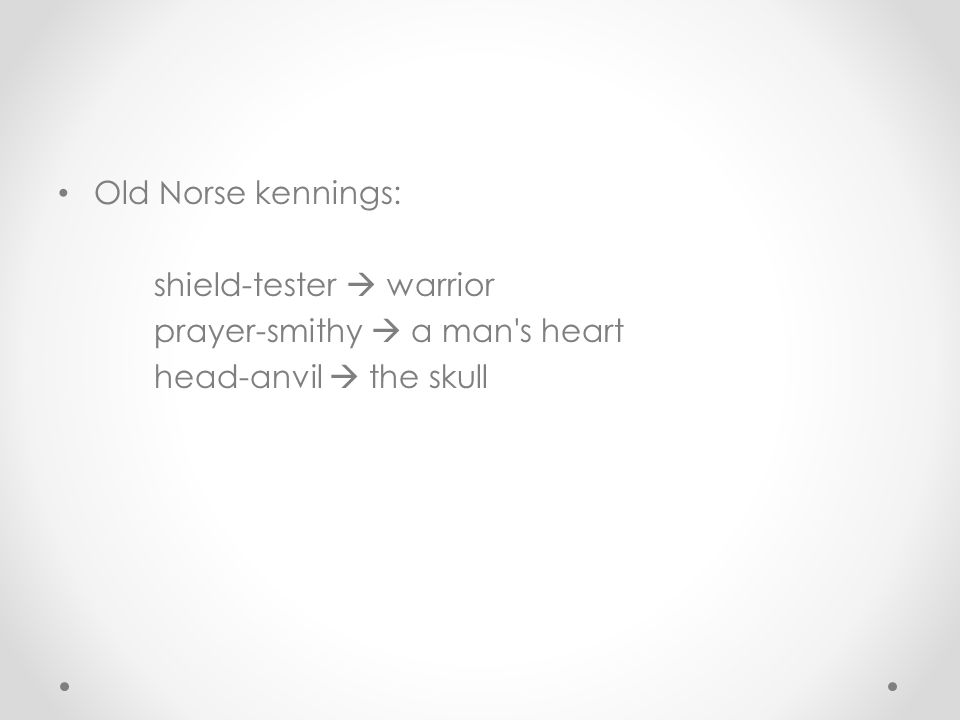 Old Norse kennings: shield-tester  warrior prayer-smithy  a man's heart head-anvil  the skull