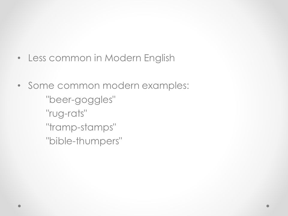 Less common in Modern English Some common modern examples: