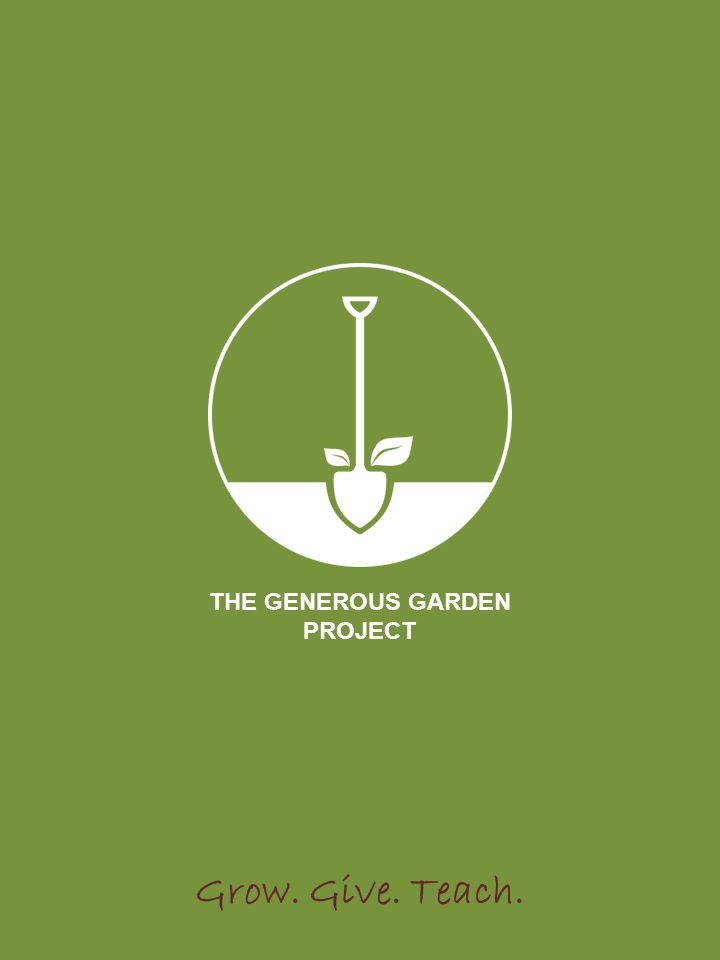 Education Program Grow. Give. Teach. THE GENEROUS GARDEN PROJECT