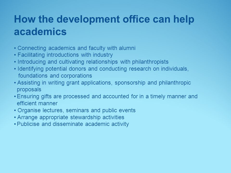 How the development office can help academics Connecting academics and faculty with alumni Facilitating introductions with industry Introducing and cu