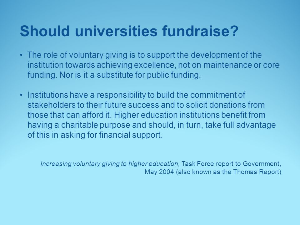 Should universities fundraise? The role of voluntary giving is to support the development of the institution towards achieving excellence, not on main