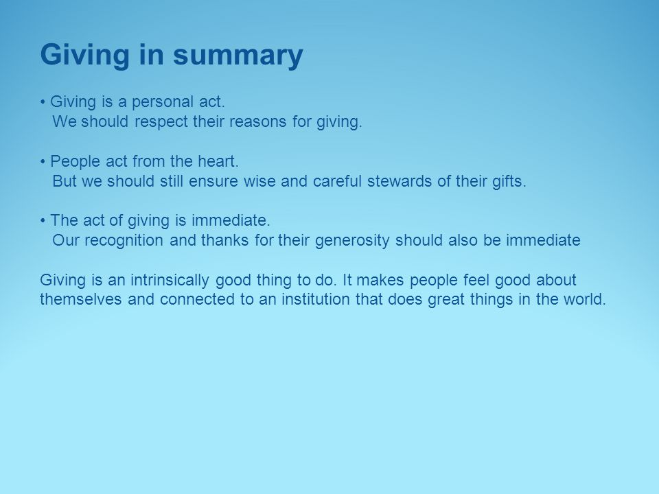 Giving in summary Giving is a personal act.We should respect their reasons for giving.