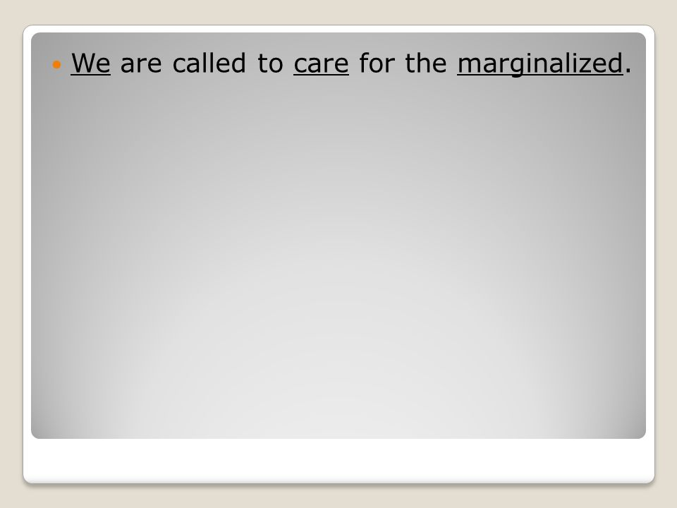 We are called to care for the marginalized.